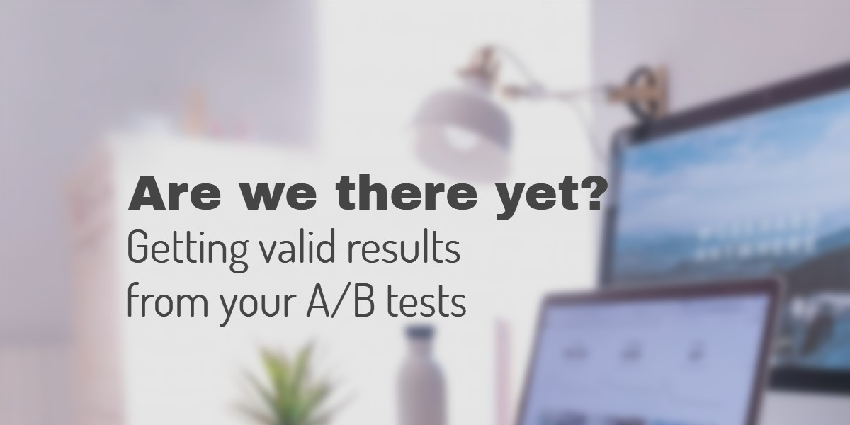 Getting valid results from your A/B test